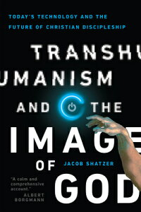 Transhumanism and the Image of God: Today's Technology and the Future of Christian Discipleship TRANSHUMANISM & THE IMAGE OF G [ Jacob Shatzer ]