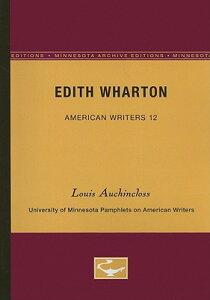 Edith Wharton - American Writers 12: University of Minnesota Pamphlets on American Writers EDITH WHARTON - AMER WRITERS 1 (University of Minnesota Pamphlets on American Writers (Paperback)) [ Louis Auchincloss ]