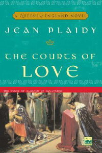 The Courts of Love: The Story of Eleanor of Aquitaine COURTS OF LOVE (Queens of England Novel) [ Jean Plaidy ]
