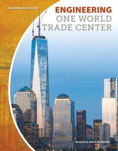 Engineering One World Trade Center ENGINEERING 1 WORLD TRADE CENT [ Cecilia Pinto McCarthy ]