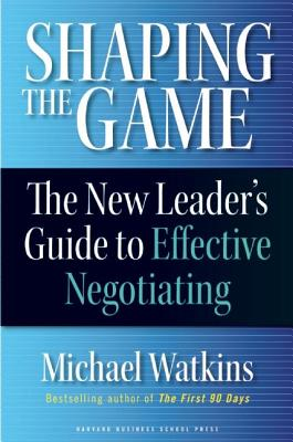 Shaping the Game: The New Leader's Guide to Effective Negotiating画像