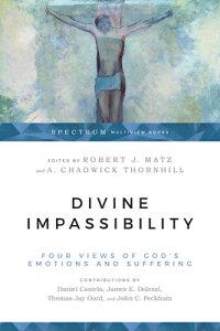 Divine Impassibility: Four Views of God's Emotions and Suffering DIVINE IMPASSIBILITY (Spectrum Multiview Books) [ Robert J. Matz ]