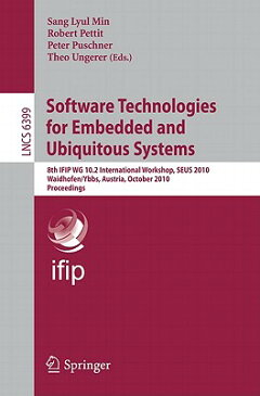 Software Technologies for Embedded and Ubiquitous Systems: 8th IFIP WG 10.2 International Workshop, SOFTWARE TECHNOLOGIES FOR EMBE (Lecture Notes in Computer Science) [ Sang Lyul Min ]