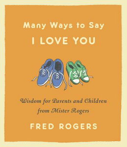 Many Ways to Say I Love You: Wisdom for Parents and Children from Mister Rogers MANY WAYS TO SAY I LOVE YOU RE [ Fred Rogers ]