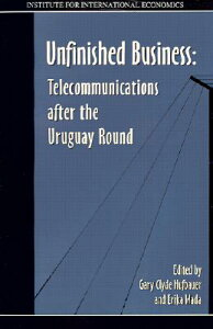 Unfinished Business: Telecommunications After the Uruguay Round UNFINISHED BUSINESS [ Gary Clyde Hufbauer ]