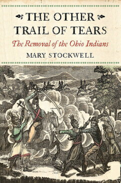 The Other Trail of Tears: The Removal of the Ohio Indians OTHER TRAIL OF TEARS [ Mary Stockwell ]