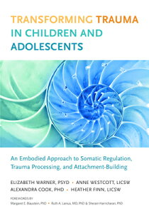 Transforming Trauma in Children and Adolescents: An Embodied Approach to Somatic Regulation, Trauma TRANSFORMING TRAUMA IN CHILDRE [ Elizabeth Warner ]