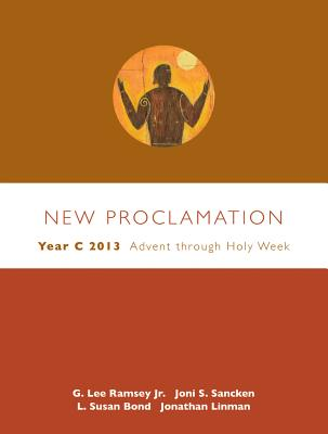 New Proclamation: Year C 2013: Advent Through Holy Week: December 2, 2012-March 31, 2013 [ G...