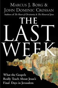 The Last Week: What the Gospels Really Teach about Jesus's Final Days in Jerusalem LAST WEEK [ Marcus J. Borg ]