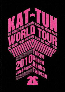 KAT-TUN -NO MORE PAIИ- WORLD TOUR 2010