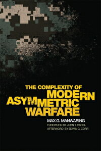 The Complexity of Modern Asymmetric Warfare COMPLEXITY OF MODERN ASYMMETRI (International and Security Affairs) [ Max G. Manwaring ]