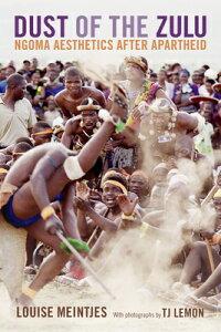Dust of the Zulu: Ngoma Aesthetics After Apartheid DUST OF THE ZULU [ Louise Meintjes ]