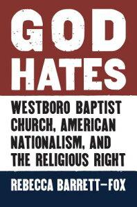 God Hates: Westboro Baptist Church, American Nationalism, and the Religious Right GOD HATES [ Rebecca Barrett-Fox ]