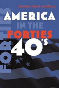 America in the Forties AMER IN THE FORTIES (America in the Twentieth Century) [ Ronald Allen Goldberg ]
