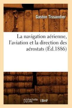 La Navigation Aerienne, L'Aviation Et La Direction Des Aerostats (Ed.1886) FRE-NAVIGATION AERIENNE LAVIAT (Savoirs Et Traditions) [ Tissandier G. ]
