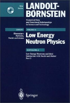 Low Energy Neutrons and Their Interaction with Nuclei and Matter 2 [With CDROM] LOW ENERGY NEUTRONS & THEIR IN [ T. S. Belanova ]