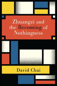 Zhuangzi and the Becoming of Nothingness ZHUANGZI & THE BECOMING OF NOT (Suny Chinese Philosophy and Culture) [ David Chai ]