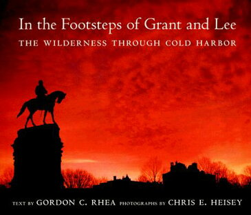 In the Footsteps of Grant and Lee: The Wilderness Through Cold Harbor IN THE FOOTSTEPS OF GRANT & LE (Southern Literary Studies) [ Gordon C. Rhea ]