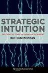 Strategic Intuition: The Creative Spark in Human Achievement STRATEGIC INTUITION (Columbia Business School Publishing) [ William Duggan ]