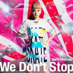 【楽天ブックスならいつでも送料無料】We Don't Stop(初回生産限定盤 CD+DVD) [ 西野カナ ]