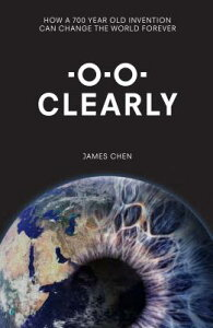 Clearly: How a 700-Year Old Invention Can Change the World for Ever CLEARLY [ James Chen ]