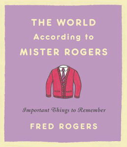 The World According to Mister Rogers: Important Things to Remember WORLD ACCORDING TO MISTER ROGE [ Fred Rogers ]