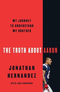 The Truth about Aaron: My Journey to Understand My Brother TRUTH ABT AARON [ Jonathan Hernandez ]