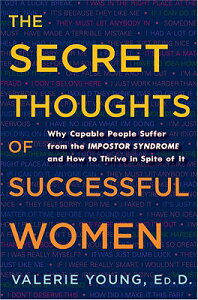 The Secret Thoughts of Successful Women: Why Capable People Suffer from the Impostor Syndrome and Ho SECRET THOUGHTS OF SUCCESSFUL [ Valerie Young ]