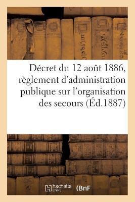 洋書, SOCIAL SCIENCE Decret Du 12 Aout 1886, Reglement DAdministration Publique Sur LOrganisation Des Secours (Ed.1887) FRE-DECRET DU 12 AOUT 1886 REG Sciences Sociales Sans Auteur