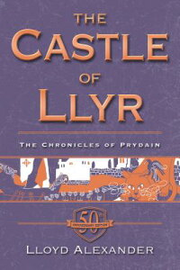 The Castle of Llyr: The Chronicles of Prydain, Book 3 (50th Anniversary Edition) CASTLE OF LLYR SPECIAL/E (Chronicles of Prydain) [ Lloyd Alexander ]