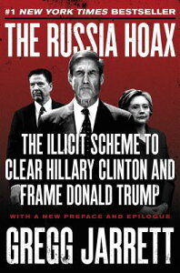 The Russia Hoax: The Illicit Scheme to Clear Hillary Clinton and Frame Donald Trump RUSSIA HOAX [ Gregg Jarrett ]