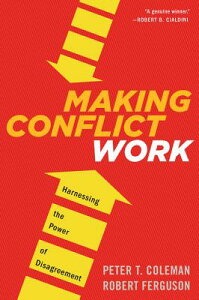 Making Conflict Work: Harnessing the Power of Disagreement MAKING CONFLICT WORK [ Peter T. Coleman ]