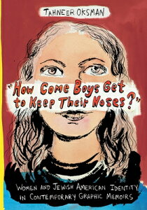 """how Come Boys Get to Keep Their Noses?"""": Women and Jewish American Identity in Contemporary Graphic HOW COME BOYS GET TO KEEP THEI (Gender and Culture) [ Tahneer Oksman ]"""