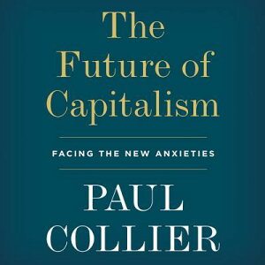 The Future of Capitalism: Facing the New Anxieties FUTURE OF CAPITALISM D [ Paul Collier ]