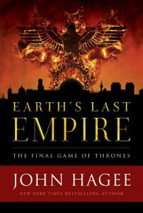 Earth's Last Empire: The Final Game of Thrones EARTHS LAST EMPIRE [ John Hagee ]