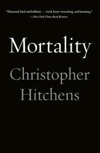 Mortality MORTALITY [ Christopher Hitchens ]