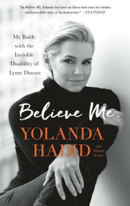 Believe Me: My Battle with the Invisible Disability of Lyme Disease BELIEVE ME [ Yolanda Hadid ]