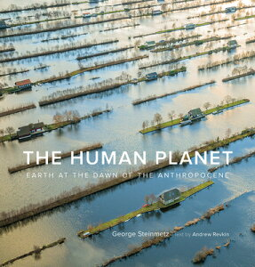 The Human Planet: Earth at the Dawn of the Anthropocene HUMAN PLANET [ George Steinmetz ]
