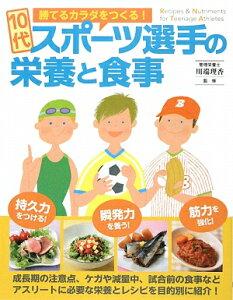 【送料無料】勝てるカラダをつくる!10代スポーツ選手の栄養と食事 [ 川端理香 ]