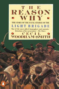 The Reason Why: The Story of the Fatal Charge of the Light Brigade REASON WHY [ Cecil Woodham-Smith ]