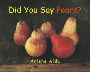 Did You Say Pears? DID YOU SAY PEARS [ Arlene Alda ]