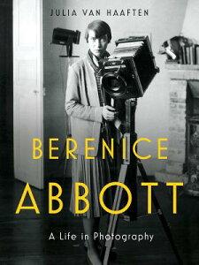 Berenice Abbott: A Life in Photography BERENICE ABBOTT [ Julia Van Haaften ]