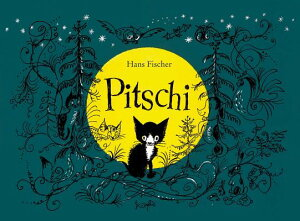 Pitschi: The Kitten Who Always Wanted to Be Something Else: A Sad Story That Ends Well PITSCHI [ Hans Fischer ]