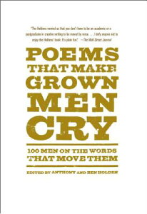 Poems That Make Grown Men Cry: 100 Men on the Words That Move Them POEMS THAT MAKE GROWN MEN CRY [ Anthony Holden ]