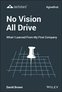 No Vision All Drive: What I Learned from My First Company NO VISION ALL DRIVE 3/E (Techstars) [ David Brown ]