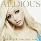 die for you/Dearly/Believe Myself (限定盤A CD+DVD) [ アルディアス ]