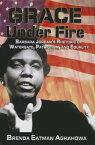 Grace Under Fire: Barbara Jordan's Rhetoric of Watergate, Patriotism, and Equality GRACE UNDER FIRE [ Brenda Eatman Aghahowa ]