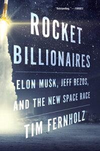 Rocket Billionaires: Elon Musk, Jeff Bezos, and the New Space Race ROCKET BILLIONAIRES [ Tim Fernholz ]