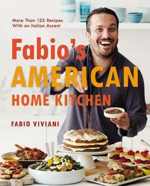 Fabio's American Home Kitchen: More Than 125 Recipes with an Italian Accent FABIOS AMER HOME KITCHEN [ Fabio Viviani ]