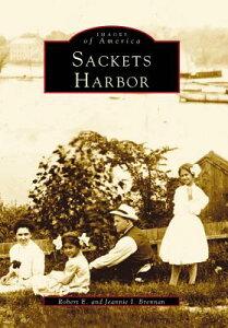 Sackets Harbor SACKETS HARBOR (Images of America (Arcadia Publishing)) [ Robert E. Brennan ]